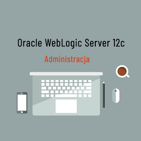 szkolenie weblogic server 12c - Szkolenie Oracle WebLogic Server 12c - Administracja